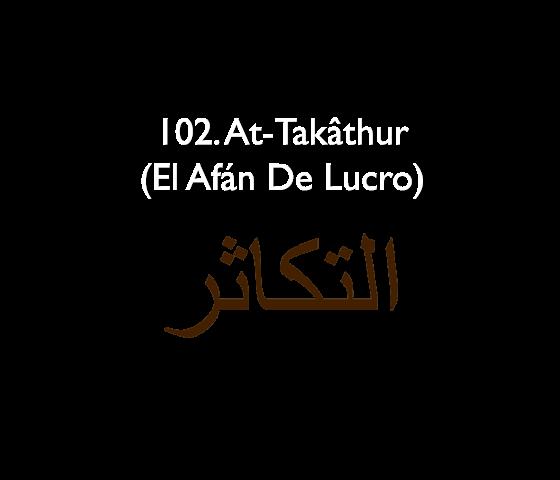 102. At-Takâthur (El Afán De Lucro)