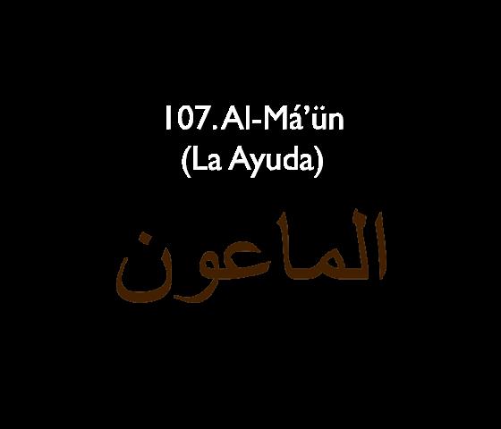107. Al- Má'ün (La Ayuda)
