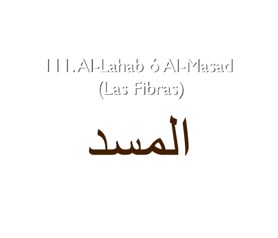 111. Al-Lahab ó Al-Masad (Las Fibras)