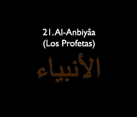 21. Al-Anbiyâa (Los Profetas)