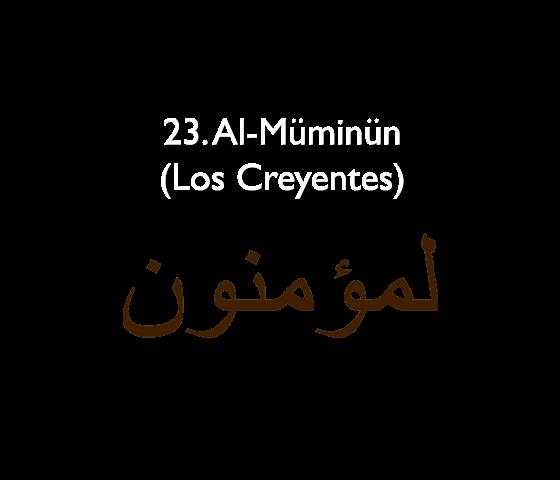 23. Al-Müminün (Los Creyentes)