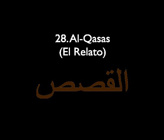 28. Al-Qasas (El Relato)