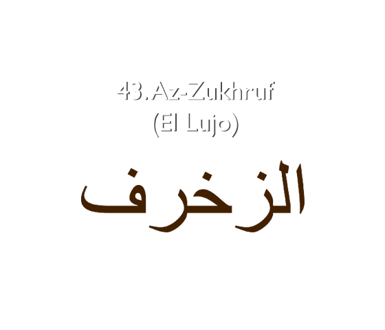 43. Az-Zukhruf (El Lujo)