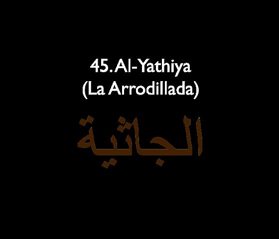 45. Al-Yathiya (La Arrodillada)
