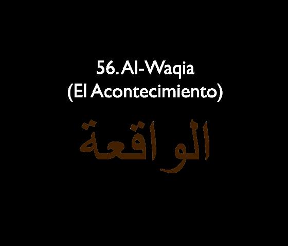 56. Al-Waqia (El Acontecimiento)