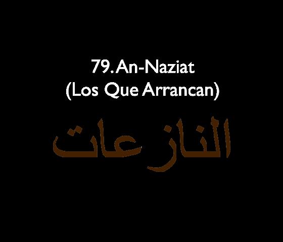 79. An-Naziat (Los Que Arrancan)