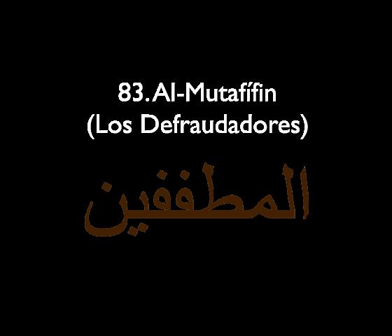 83. Al-Mutafífin (Los Defraudadores)